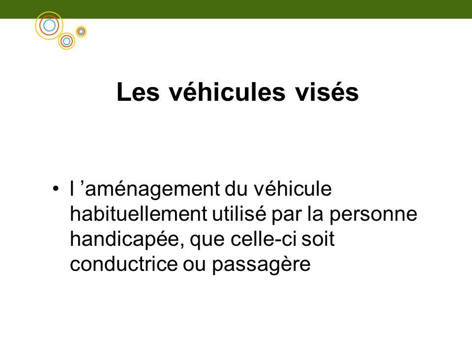 Les véhicules visés l aménagement du véhicule habituellement utilisé par la personne handicapée, que celle-ci soit conductrice ou passagère