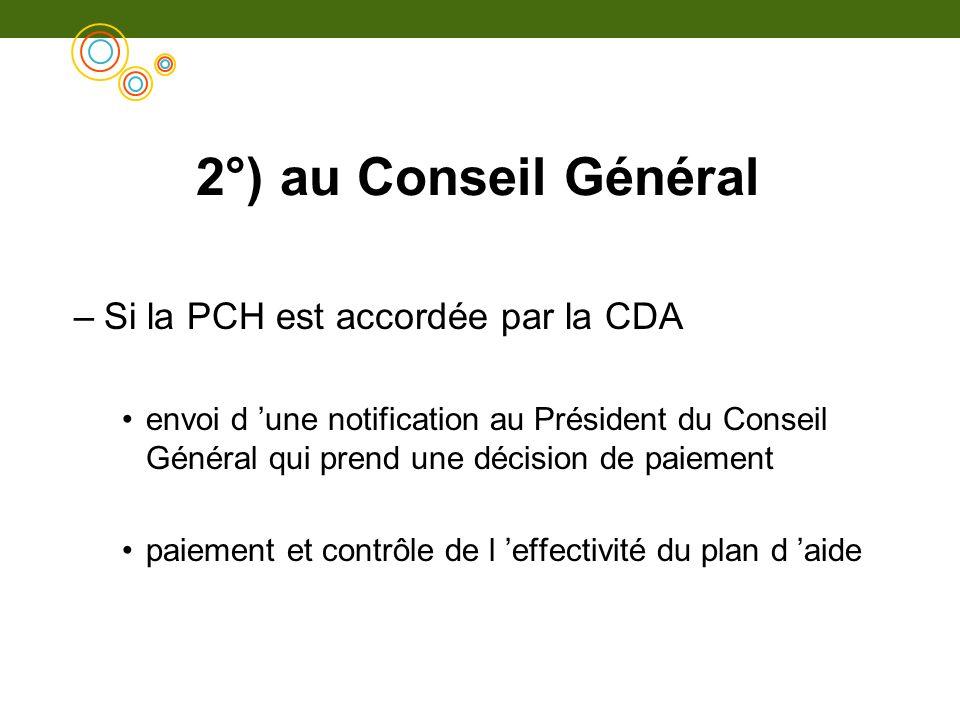 2°) au Conseil Général –Si la PCH est accordée par la CDA envoi d une notification au Président du Conseil Général qui prend une décision de paiement