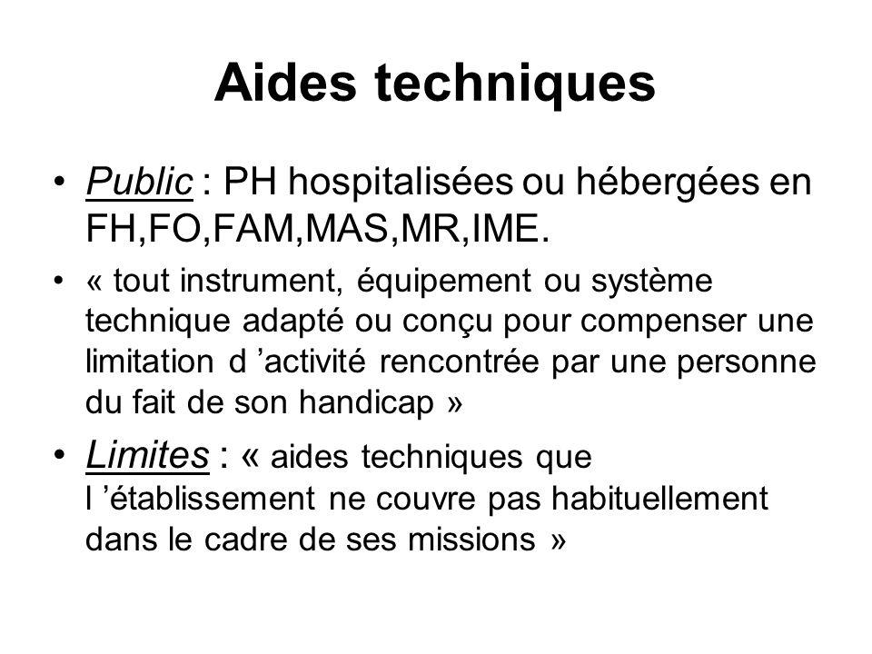 Aides techniques Public : PH hospitalisées ou hébergées en FH,FO,FAM,MAS,MR,IME. « tout instrument, équipement ou système technique adapté ou conçu po
