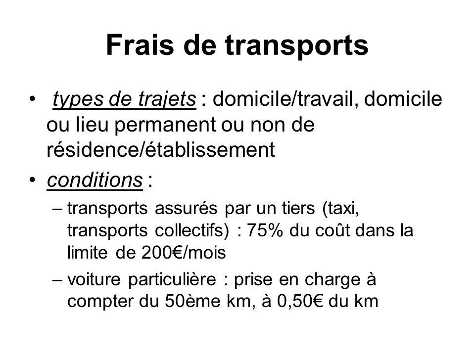 Frais de transports types de trajets : domicile/travail, domicile ou lieu permanent ou non de résidence/établissement conditions : –transports assurés