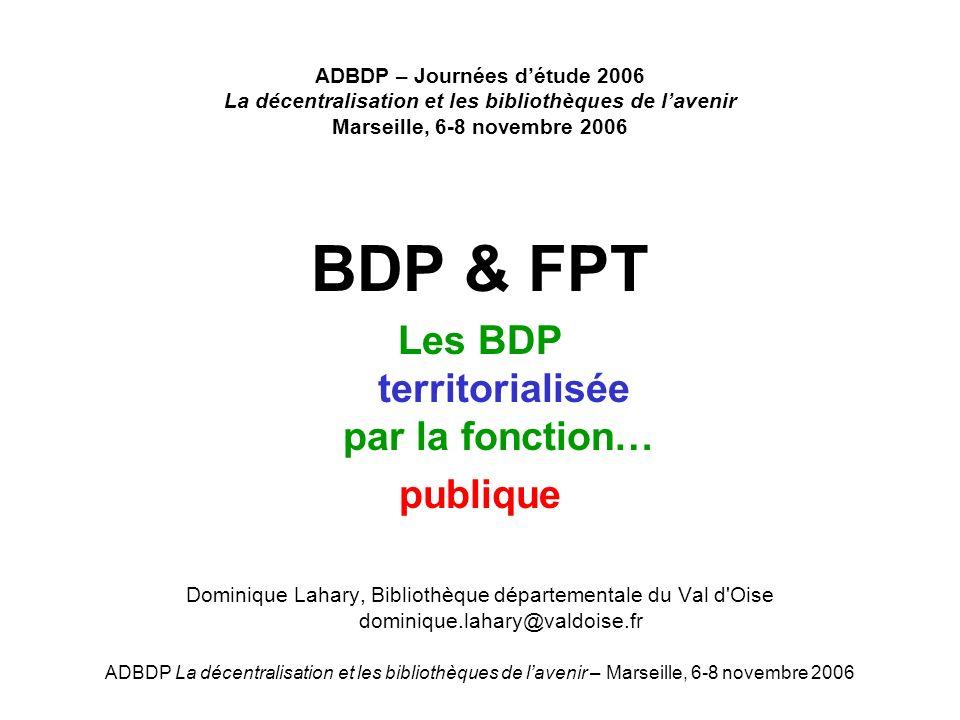 ADBDP La décentralisation et les bibliothèques de lavenir – Marseille, 6-8 novembre 2006 ADBDP – Journées détude 2006 La décentralisation et les bibli