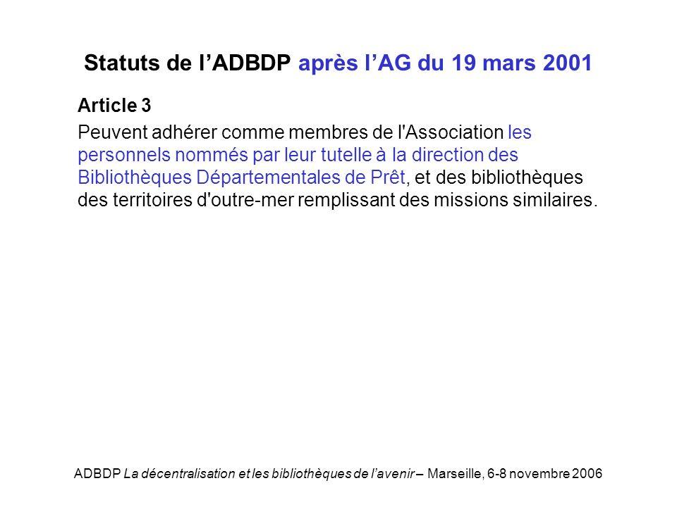 ADBDP La décentralisation et les bibliothèques de lavenir – Marseille, 6-8 novembre 2006 Statuts de lADBDP après lAG du 19 mars 2001 Article 3 Peuvent