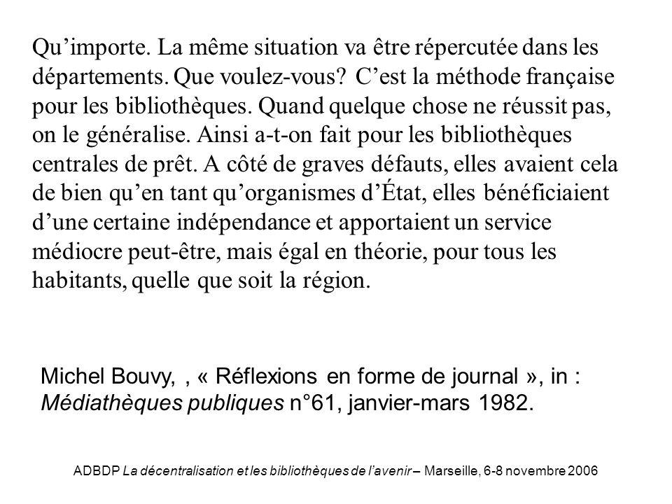 ADBDP La décentralisation et les bibliothèques de lavenir – Marseille, 6-8 novembre 2006 Bouvy Quimporte. La même situation va être répercutée dans le