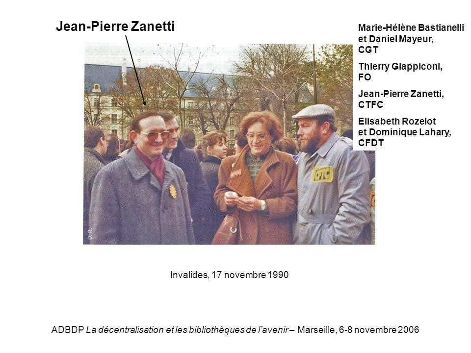 ADBDP La décentralisation et les bibliothèques de lavenir – Marseille, 6-8 novembre 2006 JPZanetti Invalides, 17 novembre 1990 Jean-Pierre Zanetti Mar