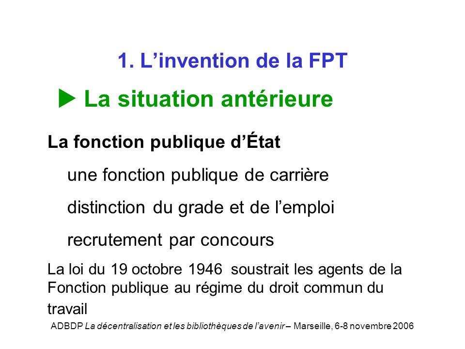 ADBDP La décentralisation et les bibliothèques de lavenir – Marseille, 6-8 novembre 2006 1. Linvention de la FPT La situation antérieure La fonction p