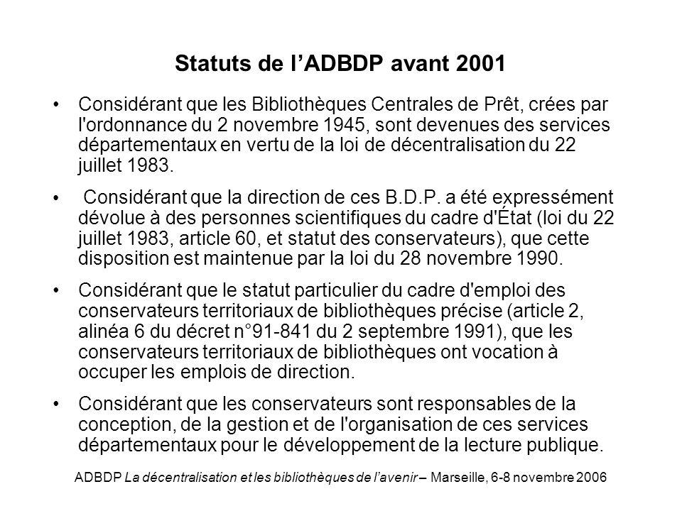 ADBDP La décentralisation et les bibliothèques de lavenir – Marseille, 6-8 novembre 2006 Statuts de lADBDP avant 2001 Considérant que les Bibliothèque
