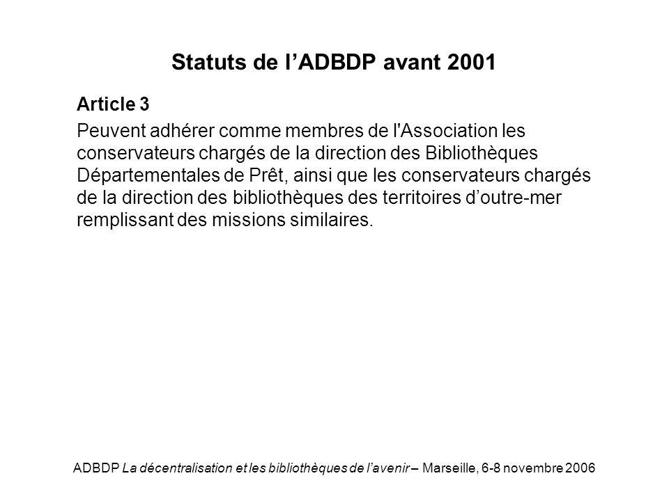 ADBDP La décentralisation et les bibliothèques de lavenir – Marseille, 6-8 novembre 2006 Statuts de lADBDP avant 2001 Article 3 Peuvent adhérer comme