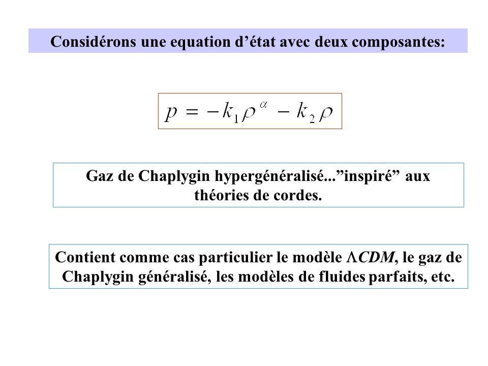 Considérons une equation détat avec deux composantes: Gaz de Chaplygin hypergénéralisé...inspiré aux théories de cordes.