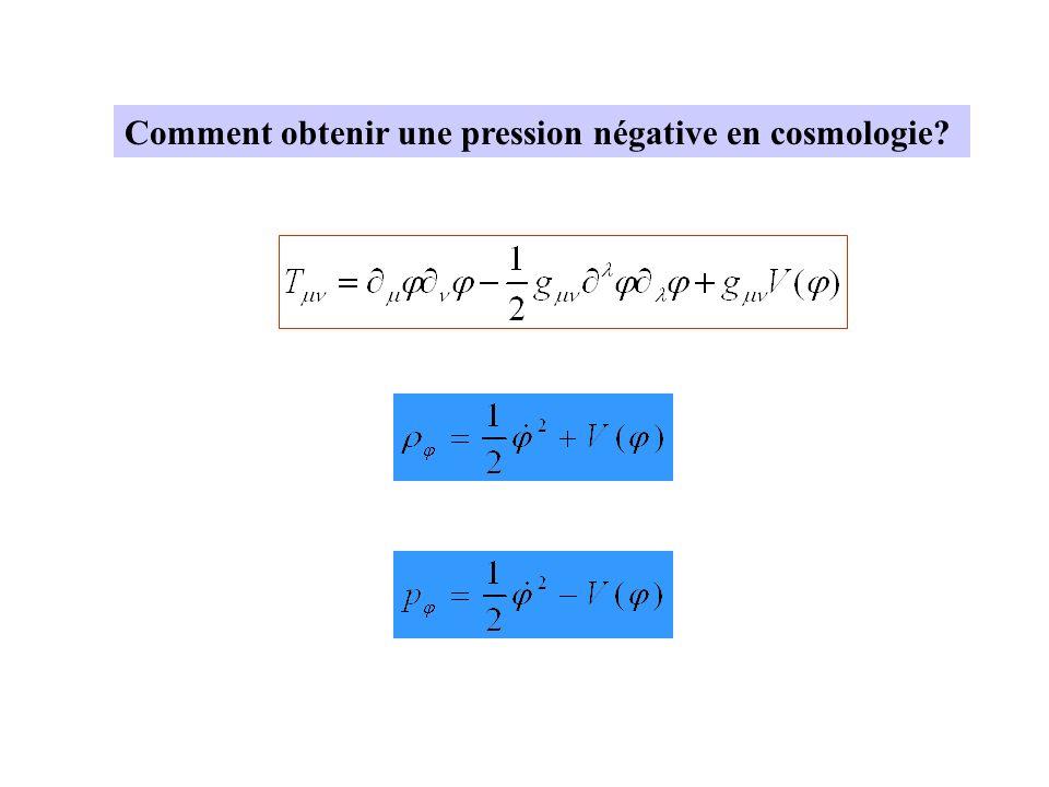 Comment obtenir une pression négative en cosmologie?