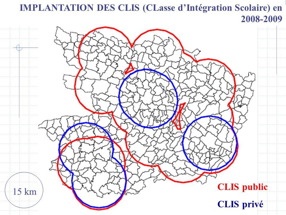 IMPLANTATION DES CLIS (CLasse dIntégration Scolaire) en 2008-2009 CLIS public CLIS privé 15 km