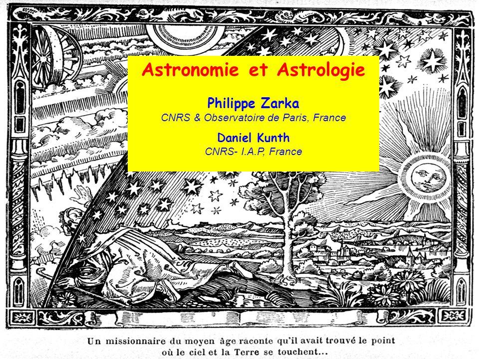 Astronomie et Astrologie Philippe Zarka CNRS & Observatoire de Paris, France Daniel Kunth CNRS- I.A.P, France