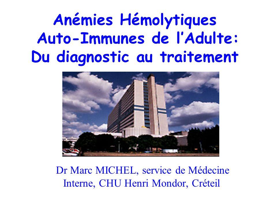Anémies Hémolytiques Auto-Immunes de lAdulte: Du diagnostic au traitement Dr Marc MICHEL, service de Médecine Interne, CHU Henri Mondor, Créteil
