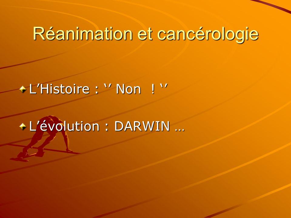 Réanimation et cancérologie LHistoire : Non ! LHistoire : Non ! Lévolution : DARWIN …