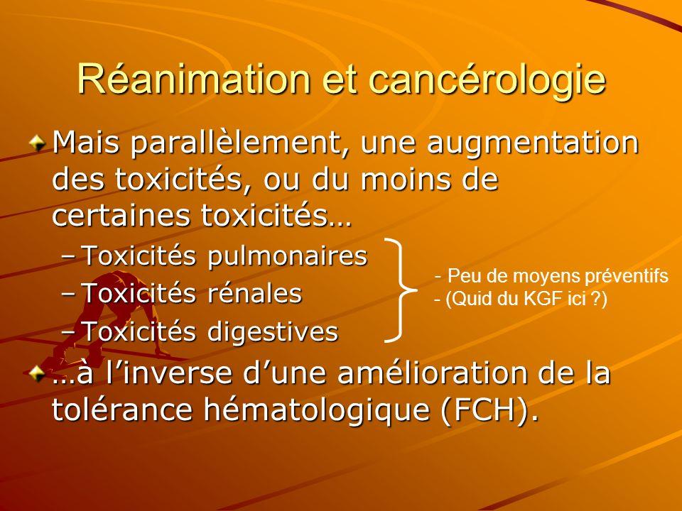 Réanimation et cancérologie Mais parallèlement, une augmentation des toxicités, ou du moins de certaines toxicités… –Toxicités pulmonaires –Toxicités