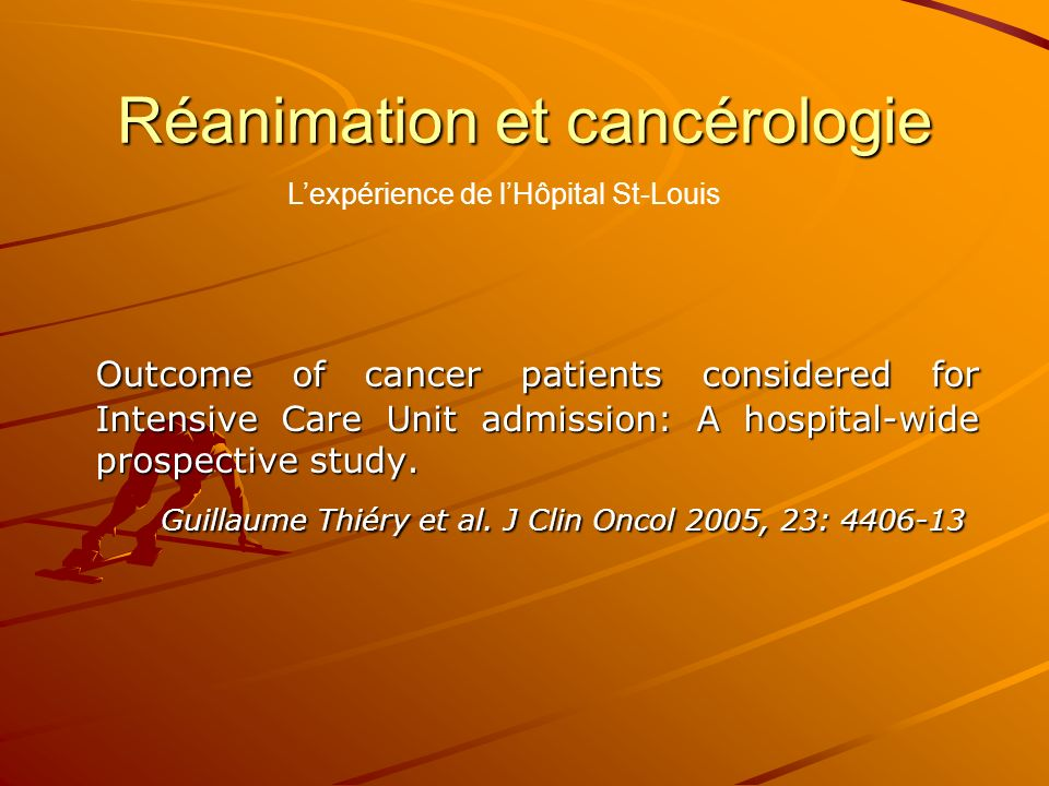 Réanimation et cancérologie Outcome of cancer patients considered for Intensive Care Unit admission: A hospital-wide prospective study.