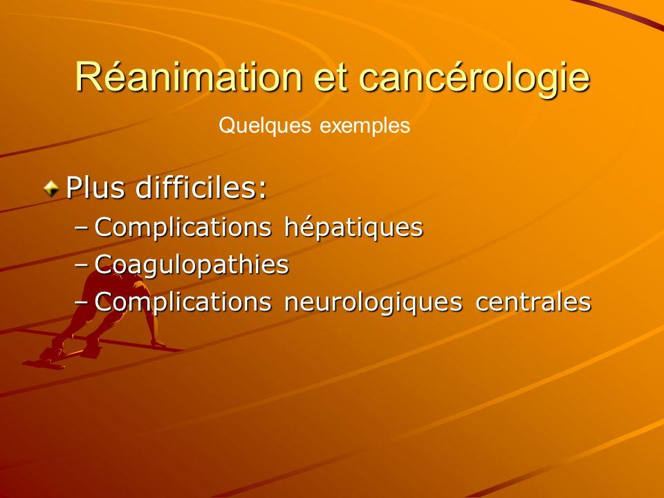 Réanimation et cancérologie Plus difficiles: –Complications hépatiques –Coagulopathies –Complications neurologiques centrales Quelques exemples