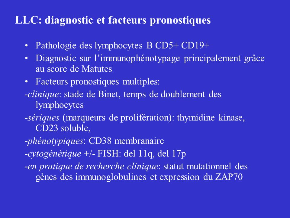 LLC: diagnostic et facteurs pronostiques Pathologie des lymphocytes B CD5+ CD19+ Diagnostic sur limmunophénotypage principalement grâce au score de Ma