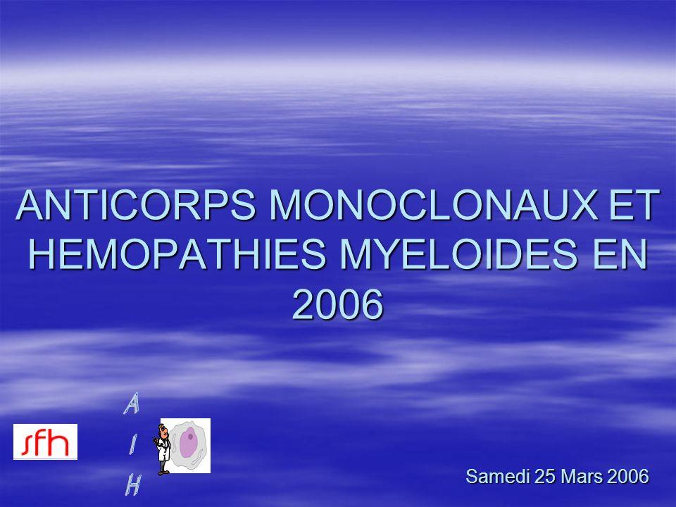 ANTICORPS MONOCLONAUX ET HEMOPATHIES MYELOIDES EN 2006 Samedi 25 Mars 2006