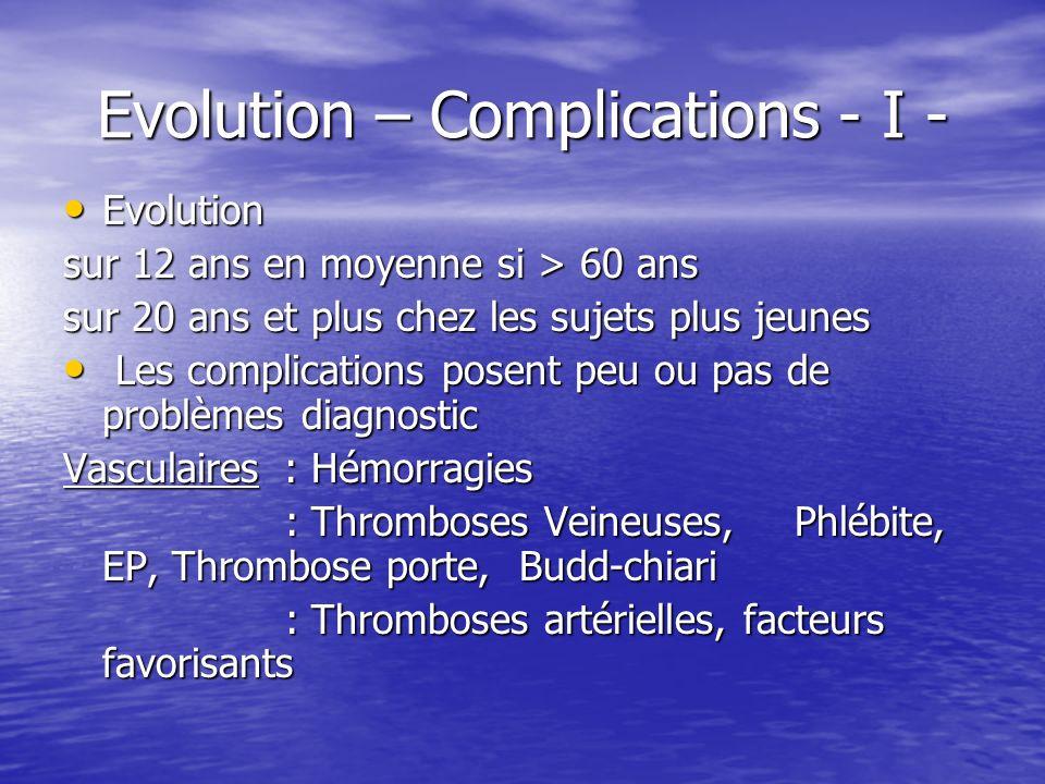 Evolution – Complications - I - Evolution Evolution sur 12 ans en moyenne si > 60 ans sur 20 ans et plus chez les sujets plus jeunes Les complications