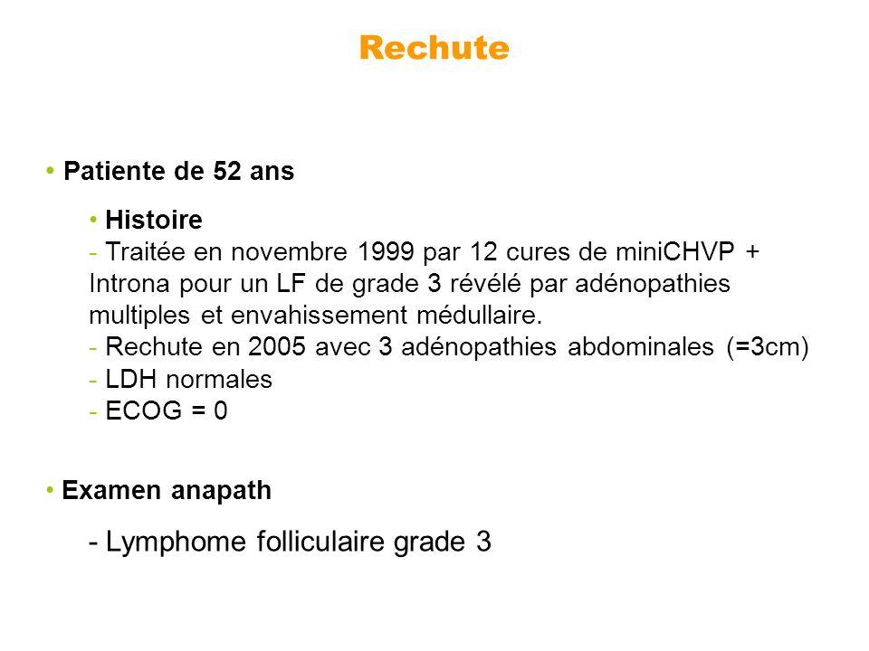 Patiente de 52 ans Histoire - Traitée en novembre 1999 par 12 cures de miniCHVP + Introna pour un LF de grade 3 révélé par adénopathies multiples et e