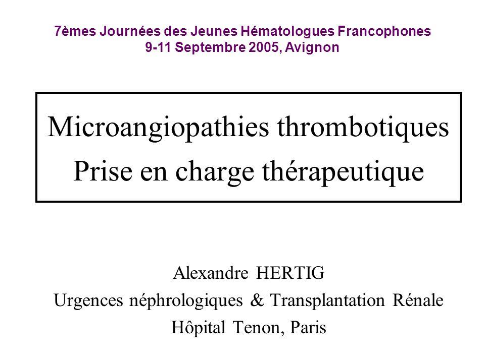 Microangiopathies thrombotiques Prise en charge thérapeutique Alexandre HERTIG Urgences néphrologiques & Transplantation Rénale Hôpital Tenon, Paris 7