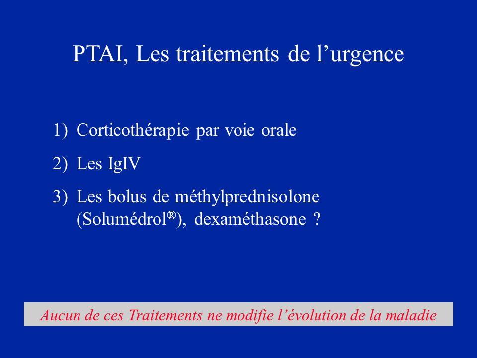 PTAI, Les traitements de lurgence 1)Corticothérapie par voie orale 2)Les IgIV 3)Les bolus de méthylprednisolone (Solumédrol ® ), dexaméthasone ? Aucun