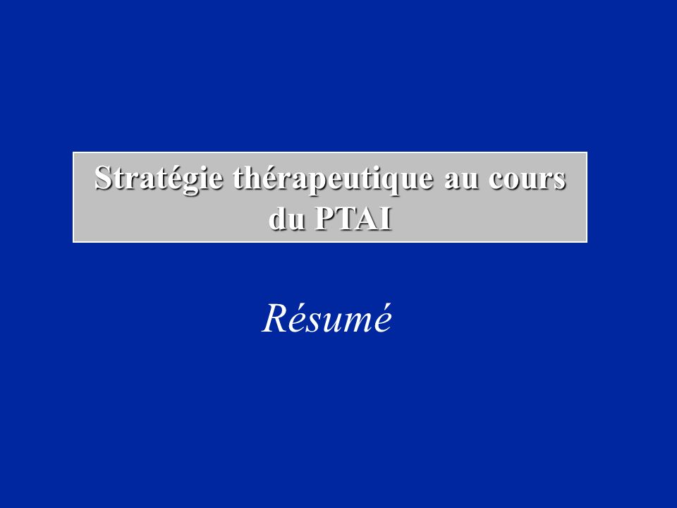 Stratégie thérapeutique au cours du PTAI Résumé