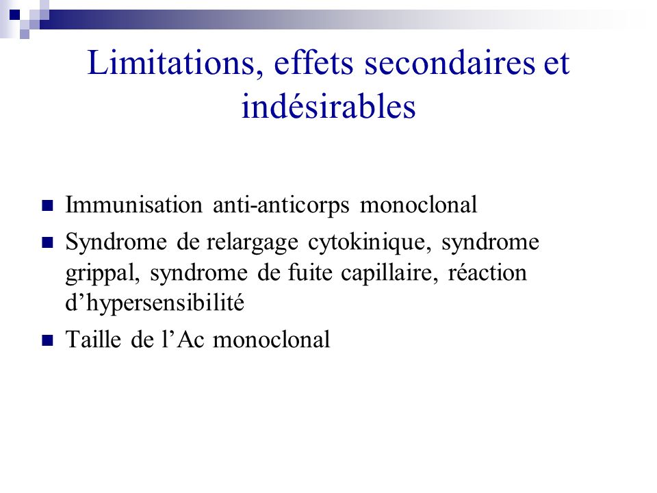 Limitations, effets secondaires et indésirables Immunisation anti-anticorps monoclonal Syndrome de relargage cytokinique, syndrome grippal, syndrome d