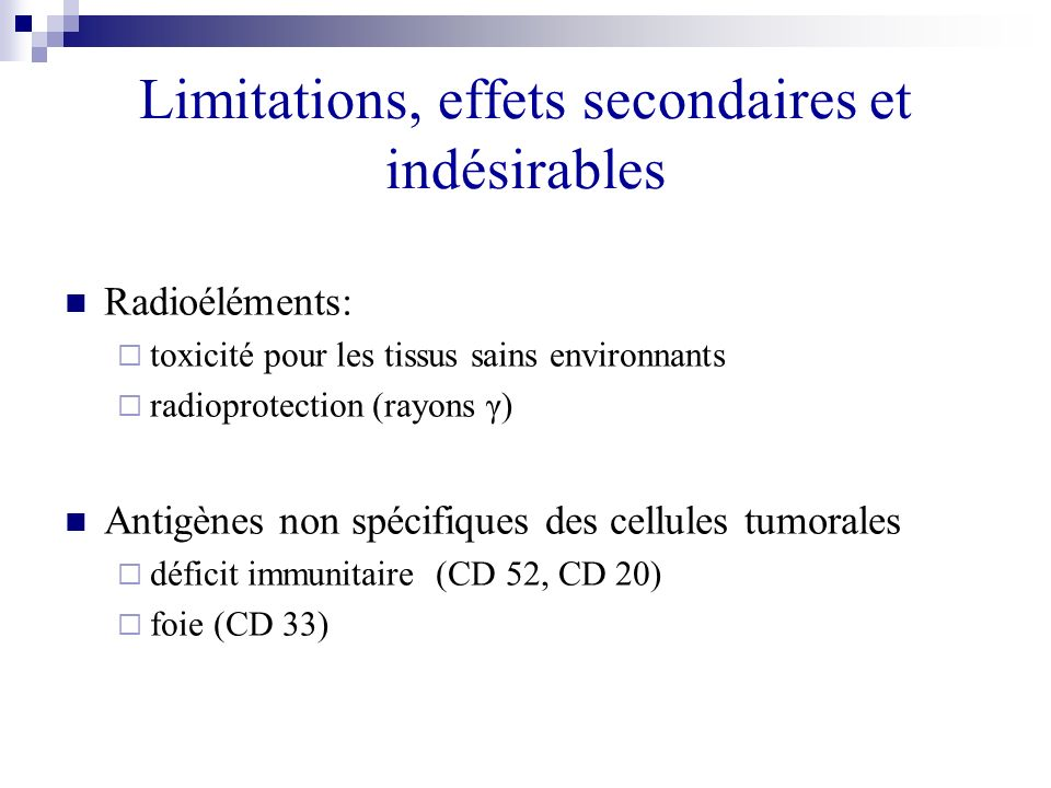 Limitations, effets secondaires et indésirables Radioéléments: toxicité pour les tissus sains environnants radioprotection (rayons γ) Antigènes non sp