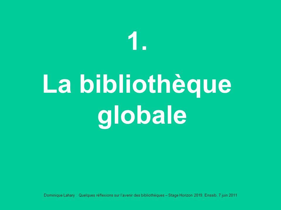 Dominique Lahary : Quelques réflexions sur lavenir des bibliothèques – Stage Horizon 2019, Enssib, 7 juin 2011 1.