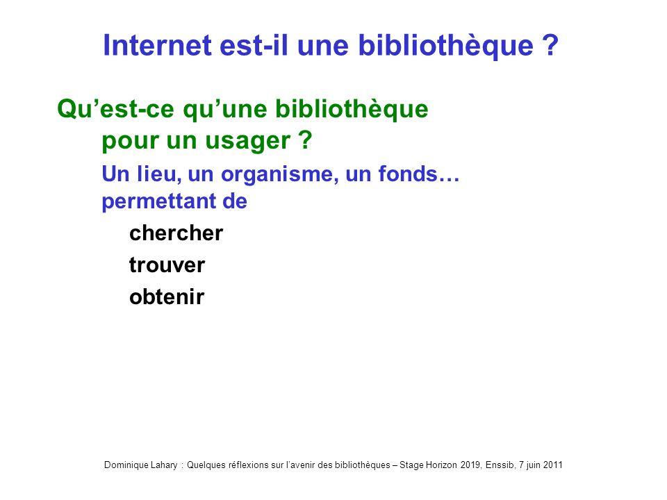 Dominique Lahary : Quelques réflexions sur lavenir des bibliothèques – Stage Horizon 2019, Enssib, 7 juin 2011 Internet est-il une bibliothèque .