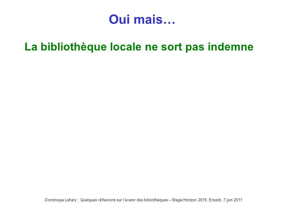 Dominique Lahary : Quelques réflexions sur lavenir des bibliothèques – Stage Horizon 2019, Enssib, 7 juin 2011 Oui mais… La bibliothèque locale ne sort pas indemne