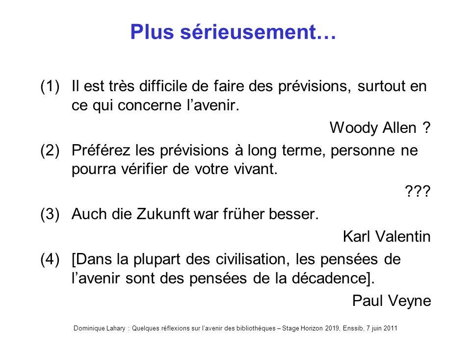 Dominique Lahary : Quelques réflexions sur lavenir des bibliothèques – Stage Horizon 2019, Enssib, 7 juin 2011 Plus sérieusement… (1)Il est très difficile de faire des prévisions, surtout en ce qui concerne lavenir.