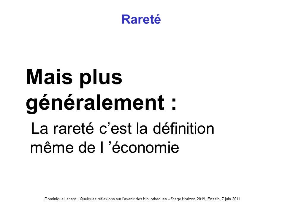 Dominique Lahary : Quelques réflexions sur lavenir des bibliothèques – Stage Horizon 2019, Enssib, 7 juin 2011 Rareté Mais plus généralement : La rareté cest la définition même de l économie