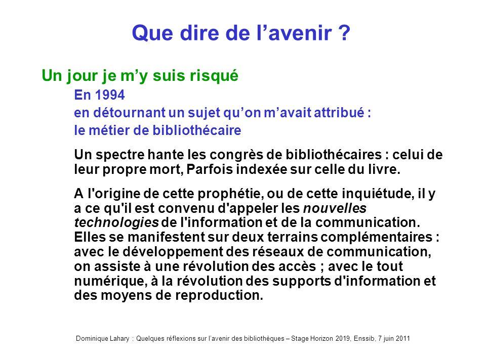 Dominique Lahary : Quelques réflexions sur lavenir des bibliothèques – Stage Horizon 2019, Enssib, 7 juin 2011 Que dire de lavenir .