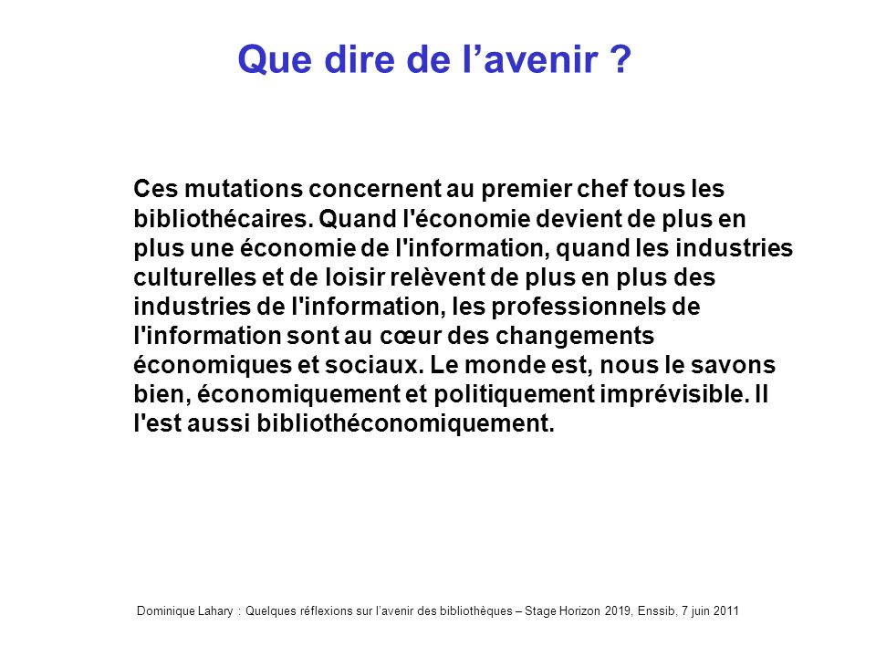 Dominique Lahary : Quelques réflexions sur lavenir des bibliothèques – Stage Horizon 2019, Enssib, 7 juin 2011 Les bibliothèques locales