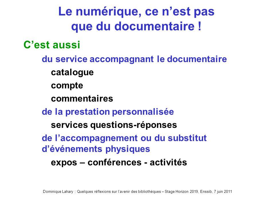 Dominique Lahary : Quelques réflexions sur lavenir des bibliothèques – Stage Horizon 2019, Enssib, 7 juin 2011 Le numérique, ce nest pas que du documentaire .