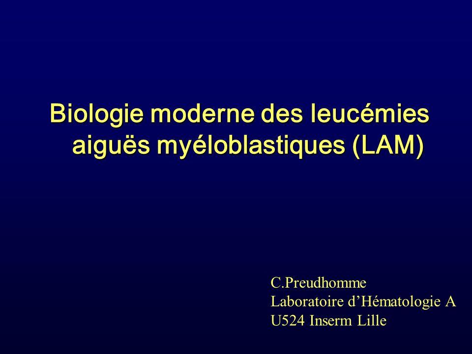 Biologie moderne des leucémies aiguës myéloblastiques (LAM) C.Preudhomme Laboratoire dHématologie A U524 Inserm Lille