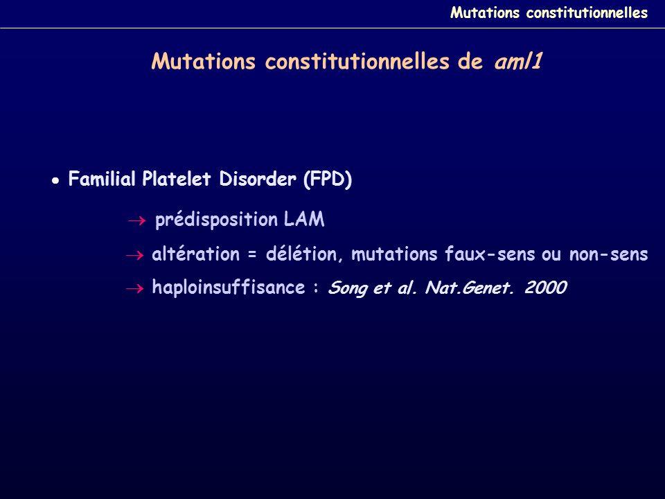Mutations constitutionnelles de aml1 Familial Platelet Disorder (FPD) prédisposition LAM altération = délétion, mutations faux-sens ou non-sens haploi