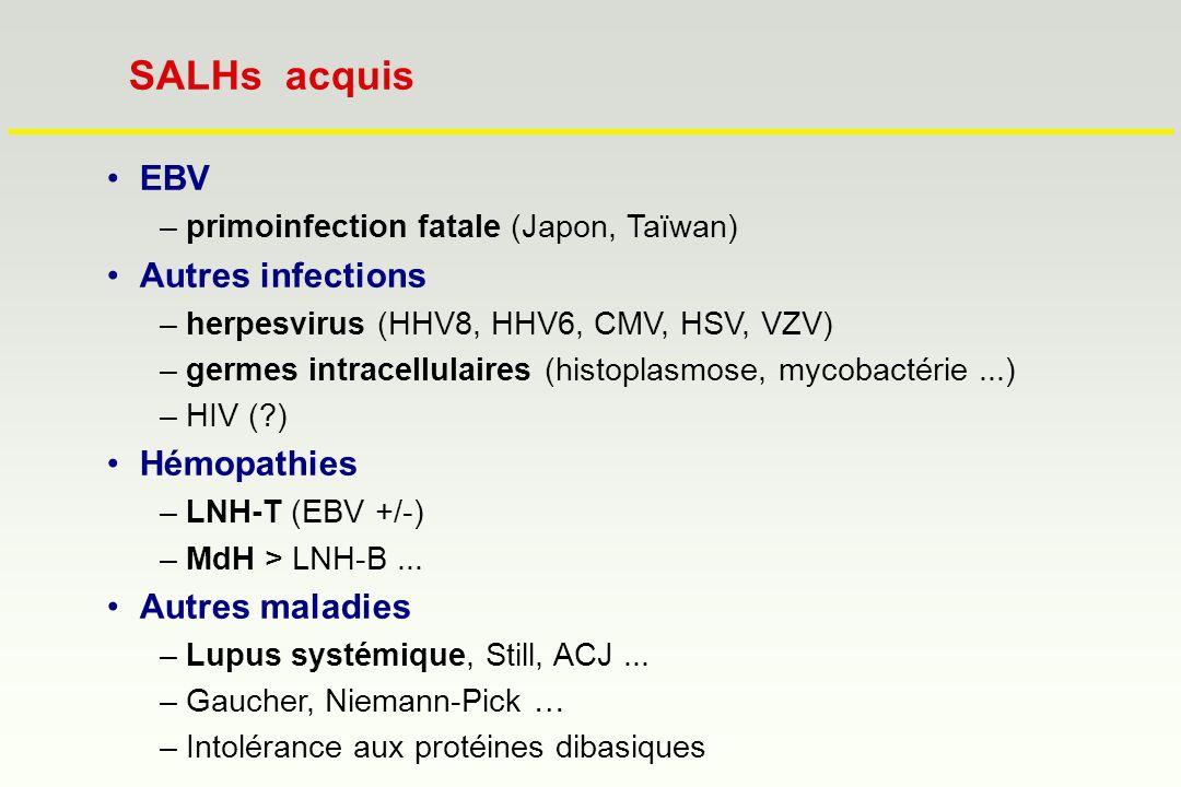 EBV –primoinfection fatale (Japon, Taïwan) Autres infections –herpesvirus (HHV8, HHV6, CMV, HSV, VZV) –germes intracellulaires (histoplasmose, mycobac