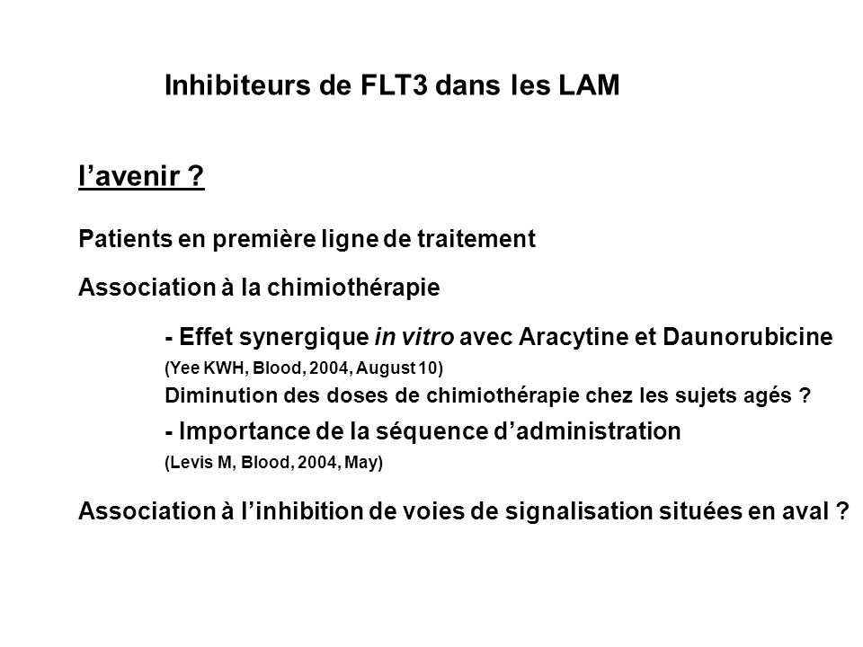 Inhibiteurs de FLT3 dans les LAM lavenir ? Patients en première ligne de traitement Association à la chimiothérapie Association à linhibition de voies