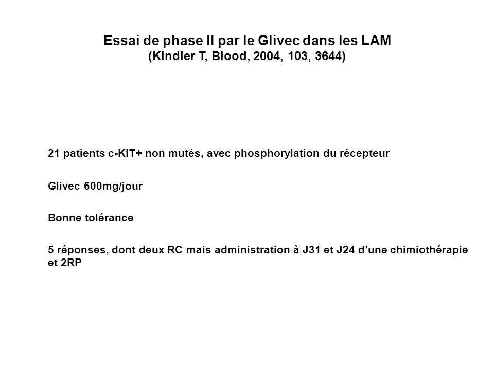 Essai de phase II par le Glivec dans les LAM (Kindler T, Blood, 2004, 103, 3644) 21 patients c-KIT+ non mutés, avec phosphorylation du récepteur Glive