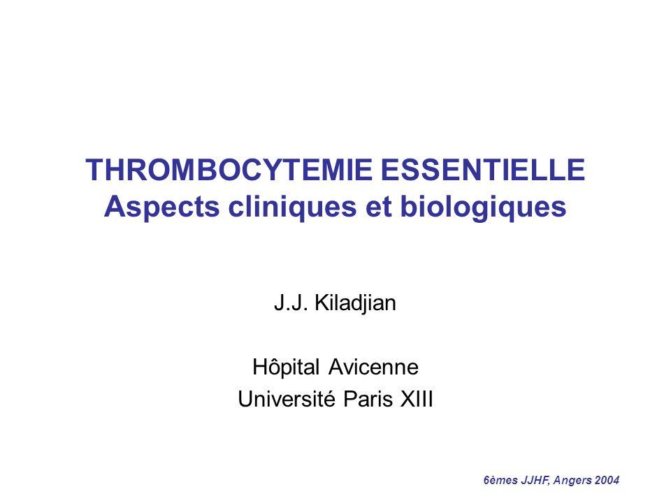 6èmes JJHF, Angers 2004 THROMBOCYTEMIE ESSENTIELLE Aspects cliniques et biologiques J.J. Kiladjian Hôpital Avicenne Université Paris XIII