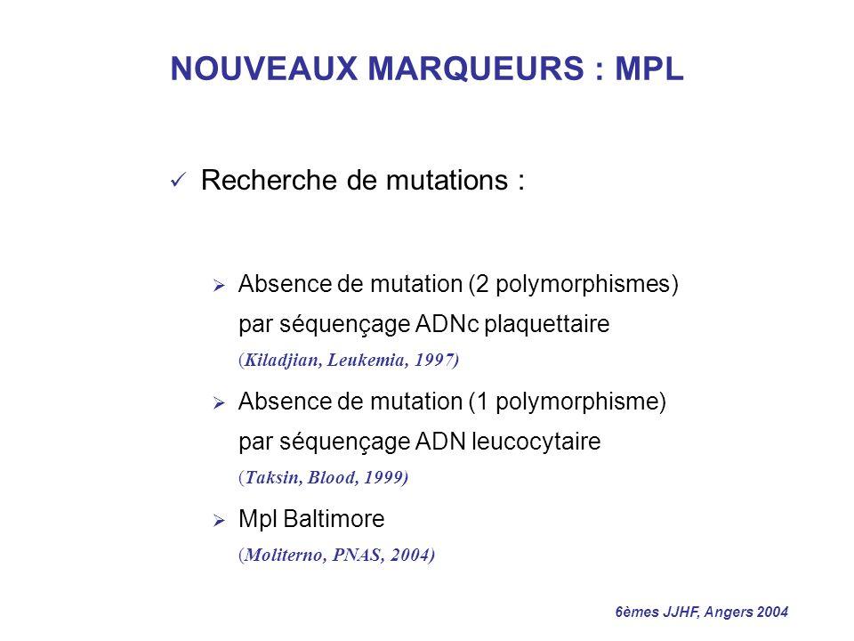 6èmes JJHF, Angers 2004 NOUVEAUX MARQUEURS : MPL Recherche de mutations : Absence de mutation (2 polymorphismes) par séquençage ADNc plaquettaire (Kil