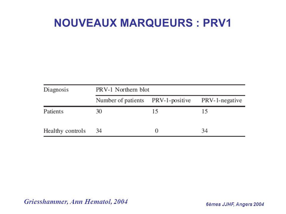 6èmes JJHF, Angers 2004 NOUVEAUX MARQUEURS : PRV1 Griesshammer, Ann Hematol, 2004