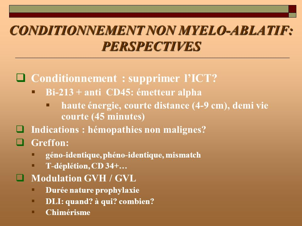 CONDITIONNEMENT NON MYELO-ABLATIF: PERSPECTIVES Conditionnement : supprimer lICT? Bi-213 + anti CD45: émetteur alpha haute énergie, courte distance (4