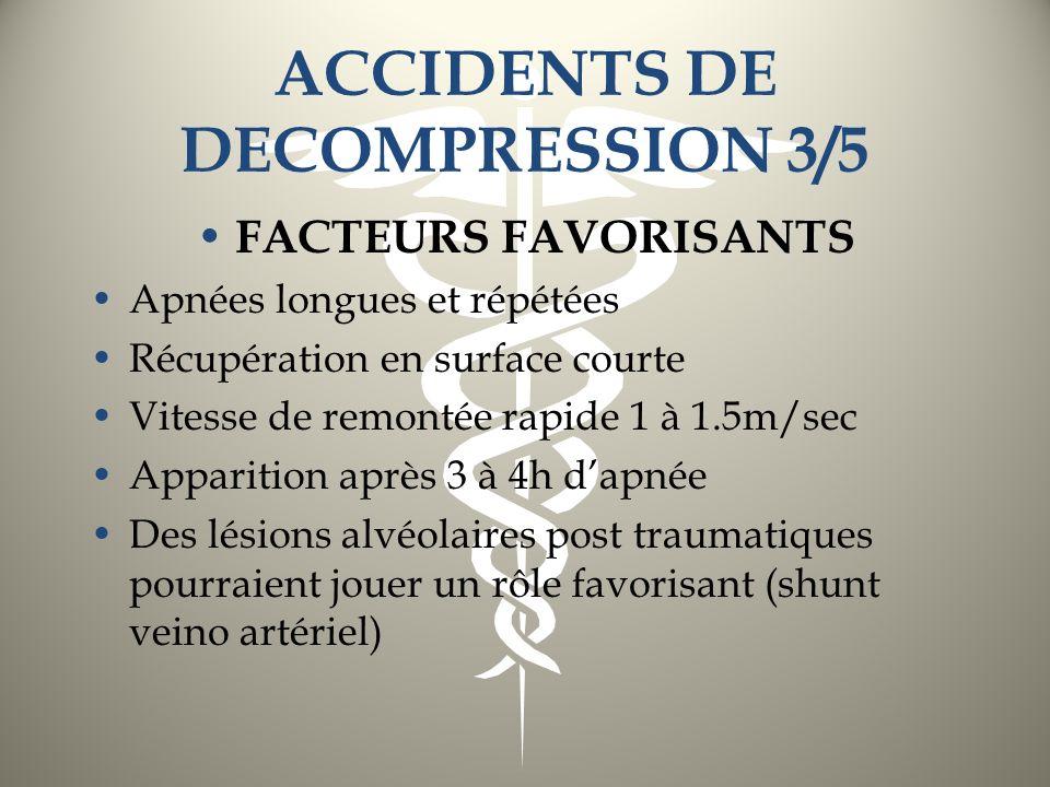 ACCIDENTS DE DECOMPRESSION 3/5 FACTEURS FAVORISANTS Apnées longues et répétées Récupération en surface courte Vitesse de remontée rapide 1 à 1.5m/sec