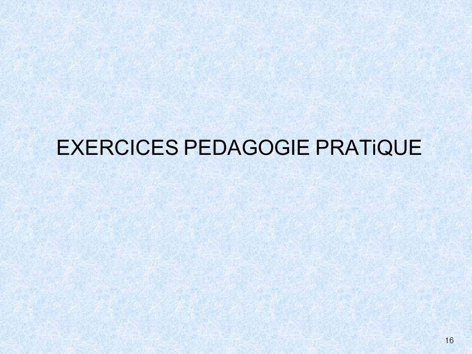 16 EXERCICES PEDAGOGIE PRATiQUE
