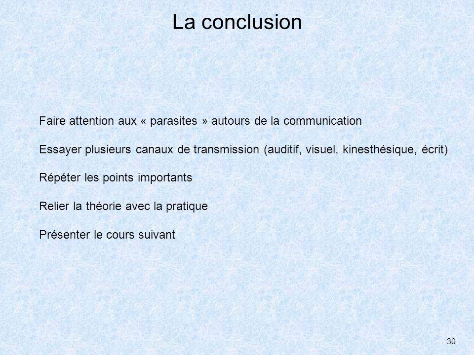 30 La conclusion Faire attention aux « parasites » autours de la communication Essayer plusieurs canaux de transmission (auditif, visuel, kinesthésiqu