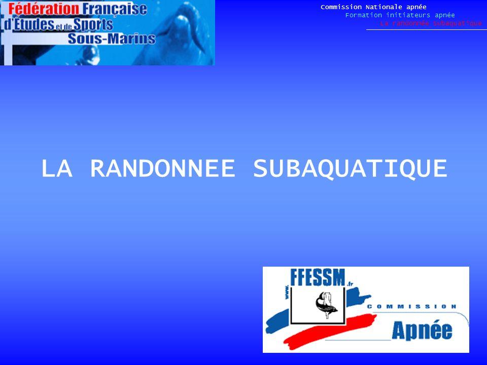 LA RANDONNEE SUBAQUATIQUE Commission Nationale apnée Formation initiateurs apnée La randonnée subaquatique